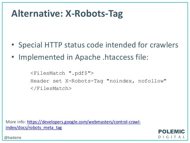 POLEMIC D I G I T A L@badams Alternative: X-Robots-Tag • Special HTTP status code intended for crawlers • Implemented in A...
