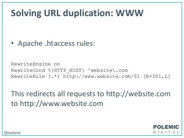 POLEMIC D I G I T A L@badams Solving URL duplication: WWW • Apache .htaccess rules: RewriteEngine on RewriteCond %{HTTP_HO...