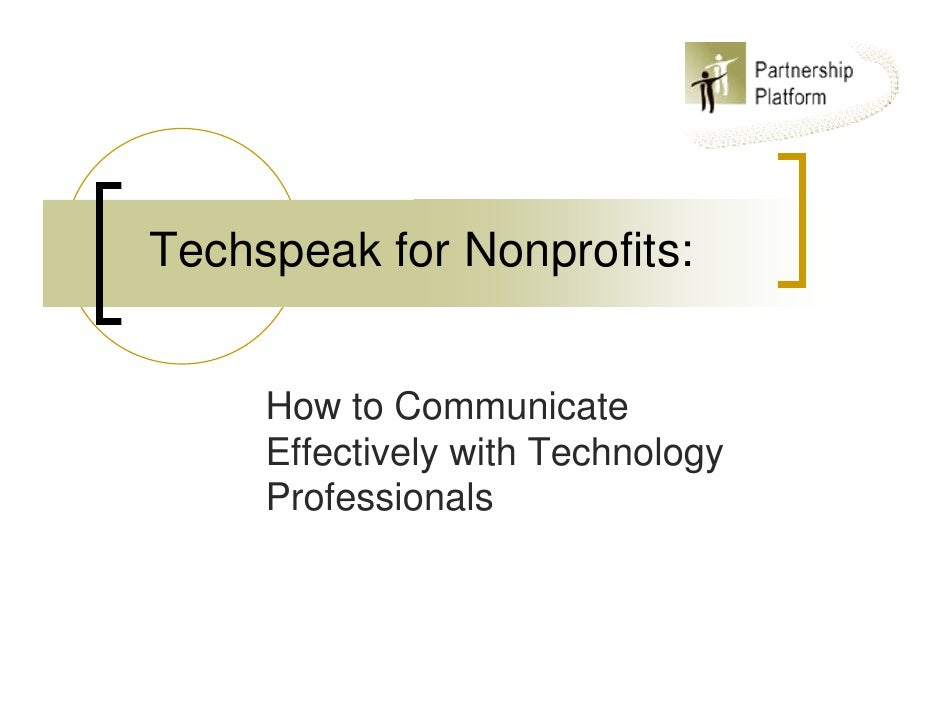Techspeak for Nonprofits:        How to Communicate      Effectively with Technology      Professionals