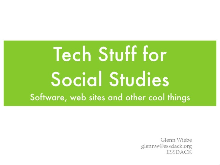 Tech Stuff for      Social Studies Software, web sites and other cool things                                      Glenn Wi...