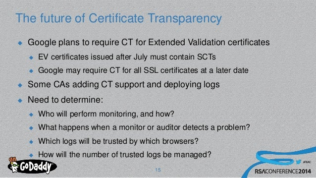 #RSAC The future of Certificate Transparency  Google plans to require CT for Extended Validation certificates  EV certif...
