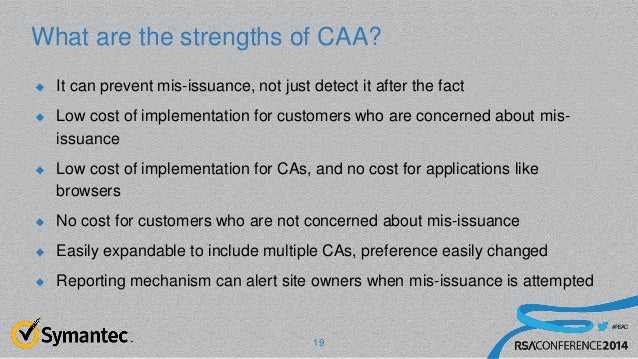 #RSAC What are the strengths of CAA?  It can prevent mis-issuance, not just detect it after the fact  Low cost of implem...