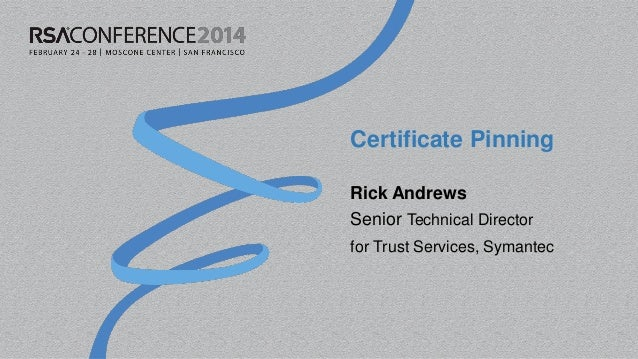 Certificate Pinning Rick Andrews Senior Technical Director for Trust Services, Symantec