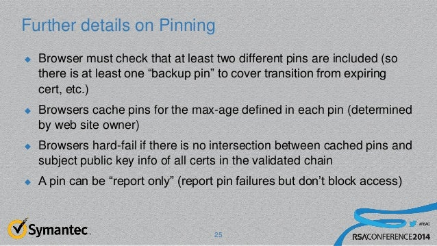#RSAC Further details on Pinning  Browser must check that at least two different pins are included (so there is at least ...