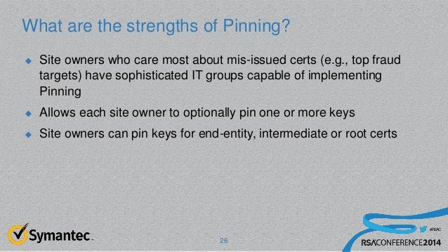 #RSAC What are the strengths of Pinning?  Site owners who care most about mis-issued certs (e.g., top fraud targets) have...