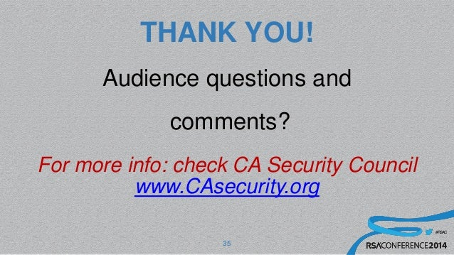 #RSAC THANK YOU! Audience questions and comments? For more info: check CA Security Council www.CAsecurity.org 35