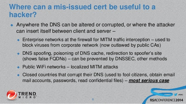 #RSAC Where can a mis-issued cert be useful to a hacker?  Anywhere the DNS can be altered or corrupted, or where the atta...