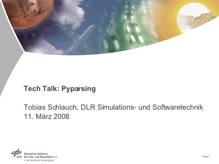 Tech Talk: Pyparsing Tobias Schlauch, DLR Simulations- und Softwaretechnik  11. März 2008 Folie