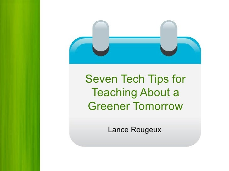 Seven Tech Tips for Teaching About a Greener Tomorrow Lance Rougeux