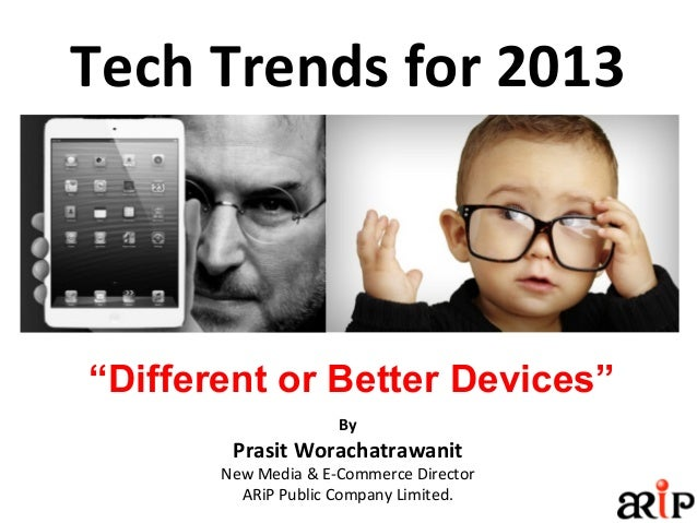 "Tech Trends for 2013ByPrasit WorachatrawanitNew Media & E-Commerce DirectorARiP Public Company Limited.""Different or Bette..."