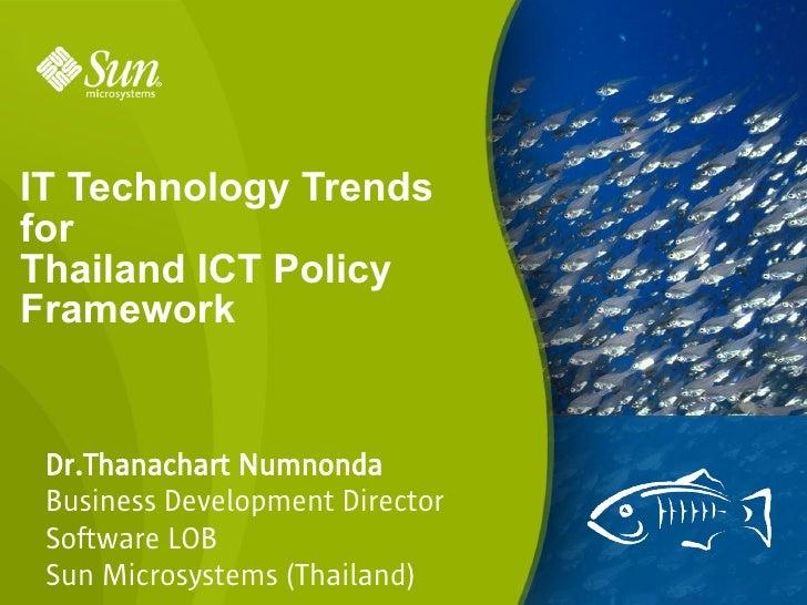 IT Technology Trends for Thailand ICT Policy Framework    Dr.Thanachart Numnonda  Business Development Director  Software ...