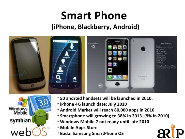 Smart Phone  (iPhone, Blackberry, Android) <ul><li>50 android handsets will be launched in 2010. </li></ul><ul><li>iPhone ...