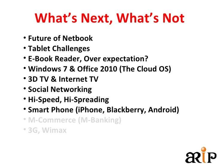 <ul><li>Future of Netbook </li></ul><ul><li>Tablet Challenges </li></ul><ul><li>E-Book Reader, Over expectation? </li></ul...