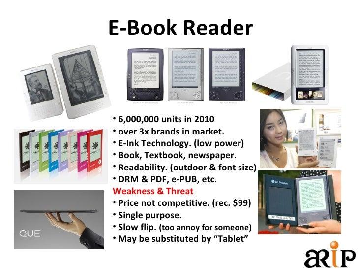 E-Book Reader <ul><li>6,000,000 units in 2010 </li></ul><ul><li>over 3x brands in market. </li></ul><ul><li>E-Ink Technolo...