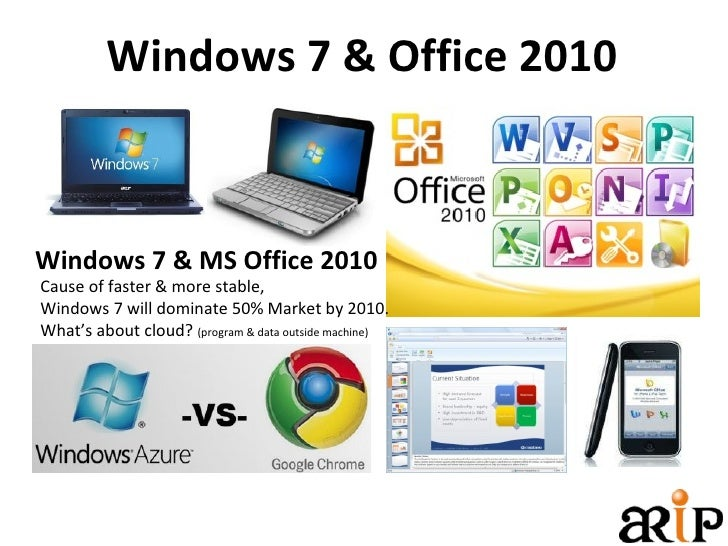 Windows 7 & Office 2010 Windows 7 & MS Office 2010 Cause of faster & more stable, Windows 7 will dominate 50% Market by 20...