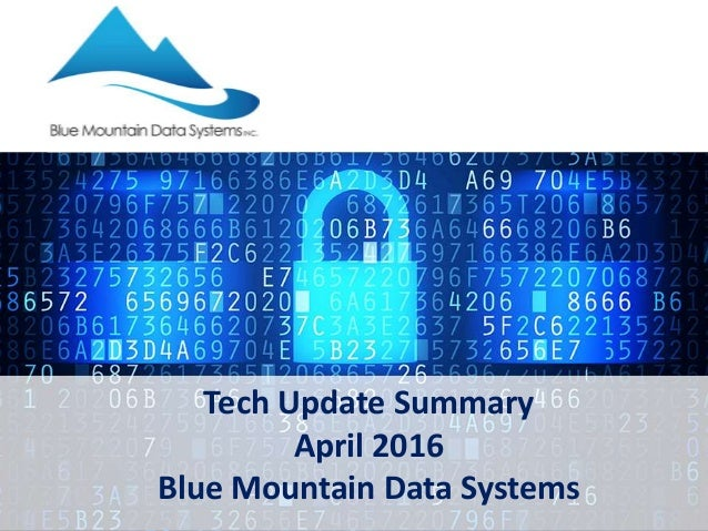 Tech Update Summary April 2016 Blue Mountain Data Systems