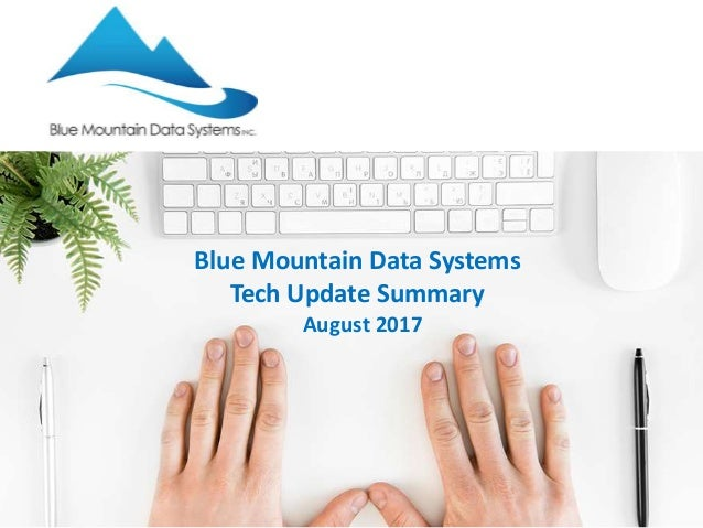Blue Mountain Data Systems Tech Update Summary August 2017