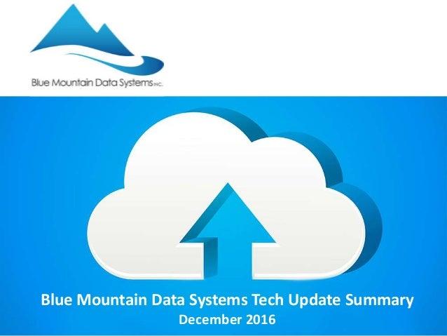 Blue Mountain Data Systems Tech Update Summary December 2016