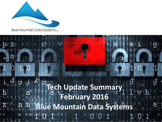 Tech Update Summary February 2016 Blue Mountain Data Systems