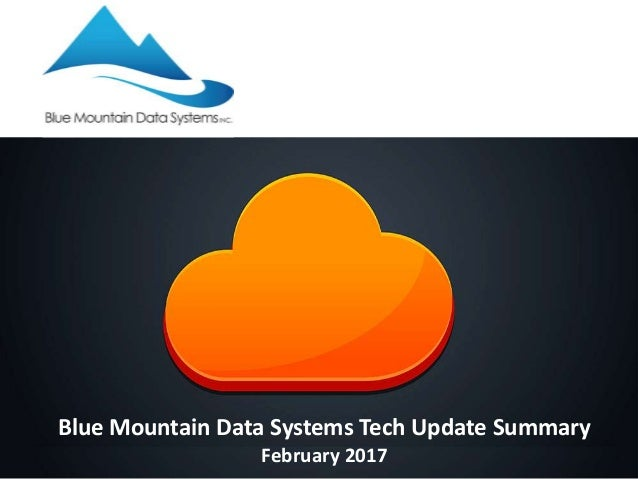 Blue Mountain Data Systems Tech Update Summary February 2017