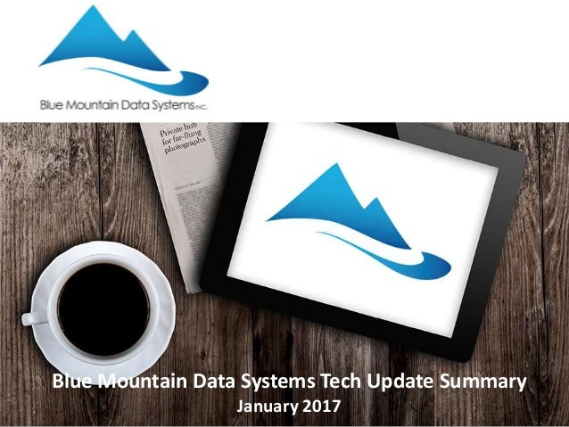 Blue Mountain Data Systems Tech Update Summary January 2017