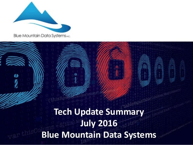 Tech Update Summary July 2016 Blue Mountain Data Systems