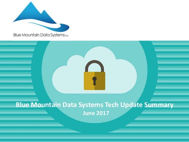 Blue Mountain Data Systems Tech Update Summary June 2017