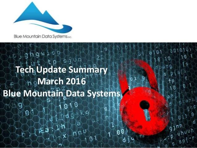 Tech Update Summary March 2016 Blue Mountain Data Systems
