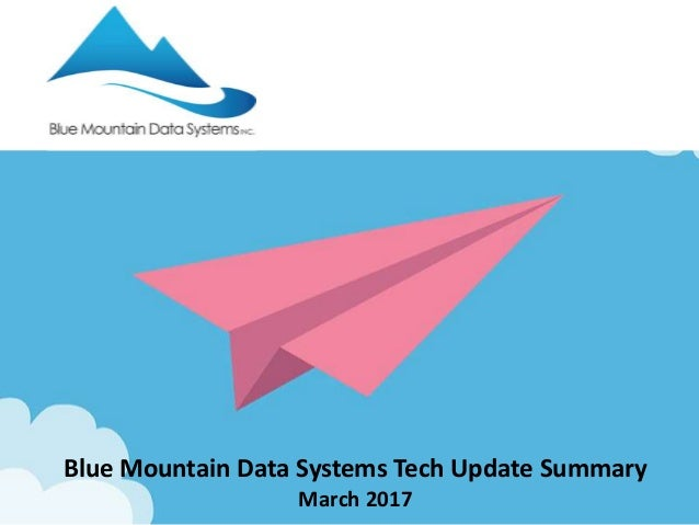 Blue Mountain Data Systems Tech Update Summary March 2017
