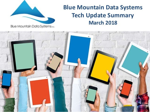 Blue Mountain Data Systems Tech Update Summary March 2018