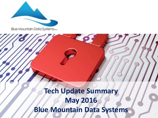 Tech Update Summary May 2016 Blue Mountain Data Systems