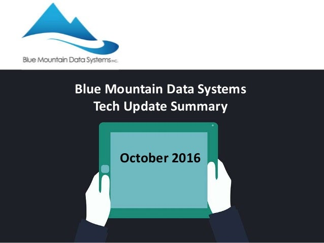 Blue Mountain Data Systems Tech Update Summary October 2016