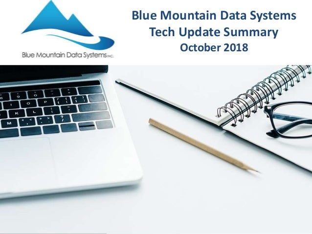 Blue Mountain Data Systems Tech Update Summary October 2018