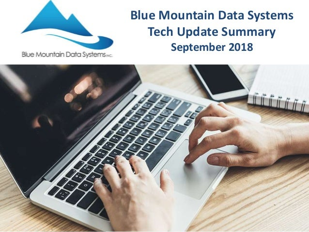 Blue Mountain Data Systems Tech Update Summary September 2018