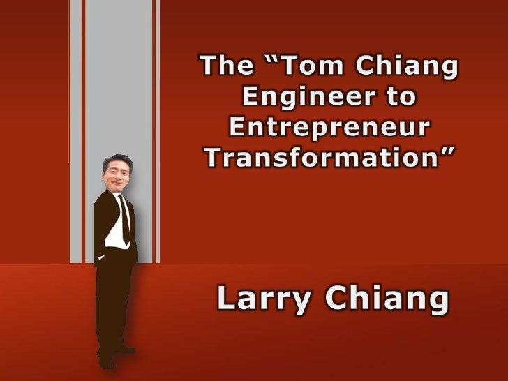 "The ""Tom Chiang Engineer to Entrepreneur Transformation""<br />Larry Chiang<br />"