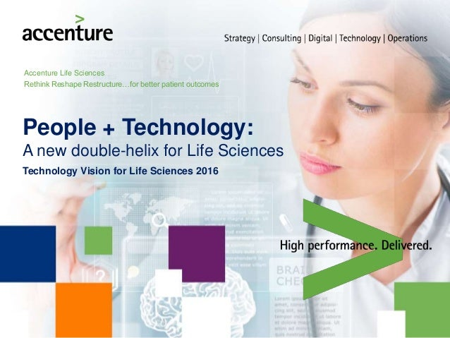 Accenture Life Sciences Rethink Reshape Restructure…for better patient outcomes People + Technology: A new double-helix fo...