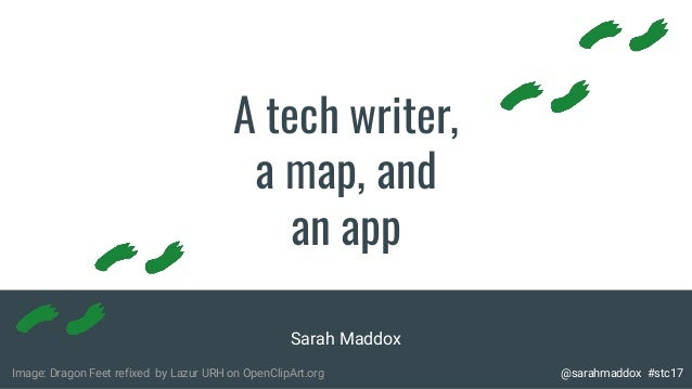 A tech writer, a map, and an app Sarah Maddox Image: Dragon Feet refixed by Lazur URH on OpenClipArt.org @sarahmaddox #stc...