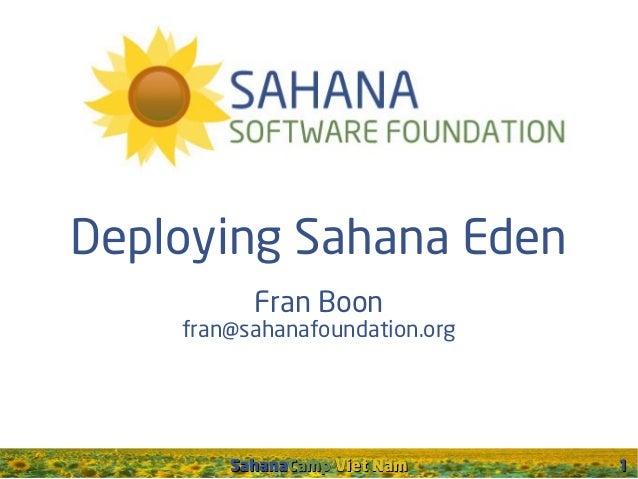Deploying Sahana Eden Fran Boon  fran@sahanafoundation.org  SahanaCamp Viet Nam  1