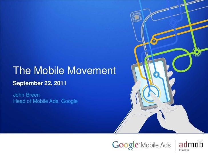 The Mobile MovementSeptember 22, 2011John BreenHead of Mobile Ads, Google1   Google confidential