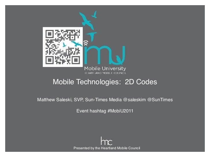 Mobile Technologies: 2D CodesMatthew Saleski, SVP, Sun-Times Media @saleskim @SunTimes                                   ...