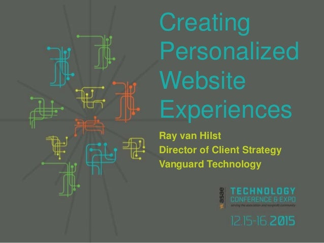 Ray van Hilst Director of Client Strategy Vanguard Technology Creating Personalized Website Experiences