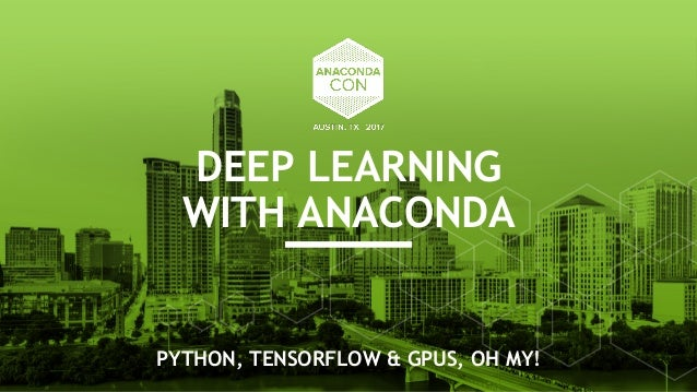 DEEP LEARNING WITH ANACONDA PYTHON, TENSORFLOW & GPUS, OH MY!