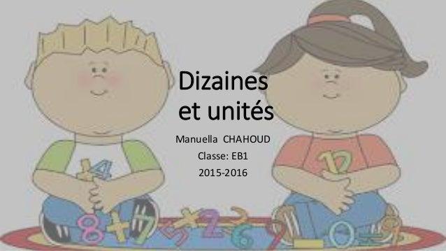 Dizaines et unités Manuella CHAHOUD Classe: EB1 2015-2016