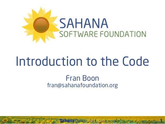 Introduction to the Code Fran Boon  fran@sahanafoundation.org  SahanaCamp Viet Nam  1