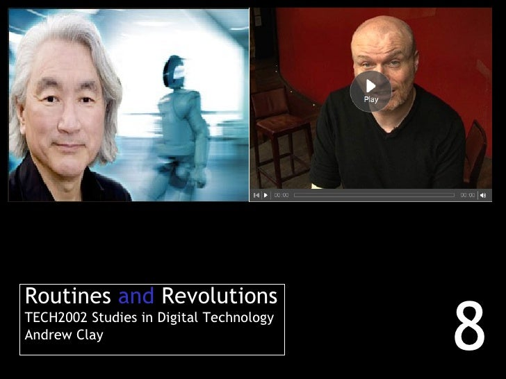 Routines  and  Revolutions TECH2002 Studies in Digital Technology Andrew Clay 8