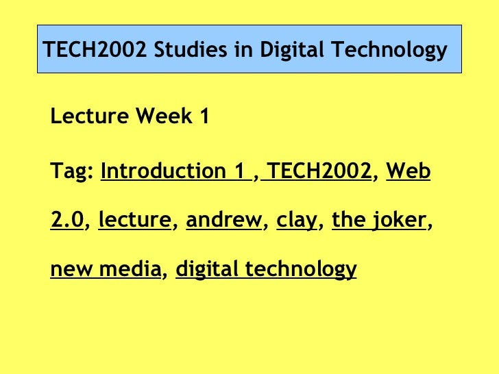 TECH2002 Studies in Digital Technology Lecture Week 1 Tag:  Introduction 1  ,  TECH2002 ,  Web 2.0 ,  lecture ,  andrew , ...