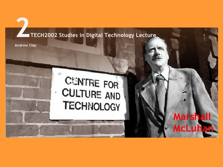 Marshall McLuhan 2 TECH2002 Studies in Digital Technology Lecture Andrew Clay