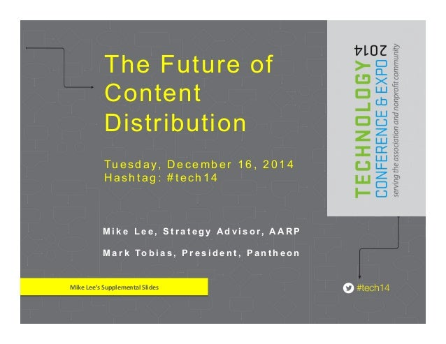 The Future of  Content  Distribution  Tuesday, December 16, 2014  Hashtag: #tech14  M i k e L e e , S t r a t e g y A d v ...
