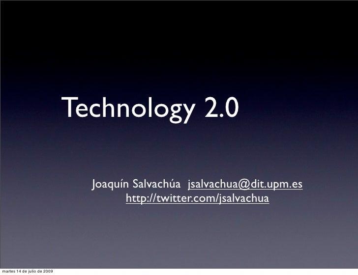 Technology 2.0                                 Joaquín Salvachúa jsalvachua@dit.upm.es                                    ...
