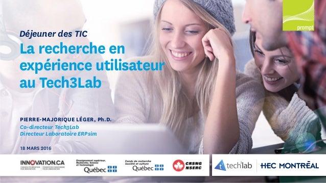 PIERRE-MAJORIQUE LÉGER, Ph.D. Co-directeur Tech3Lab Directeur Laboratoire ERPsim Déjeuner des TIC La recherche en expérien...